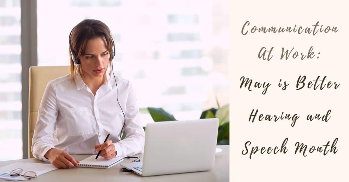 Communication At Work: May is Better Hearing and Speech Month