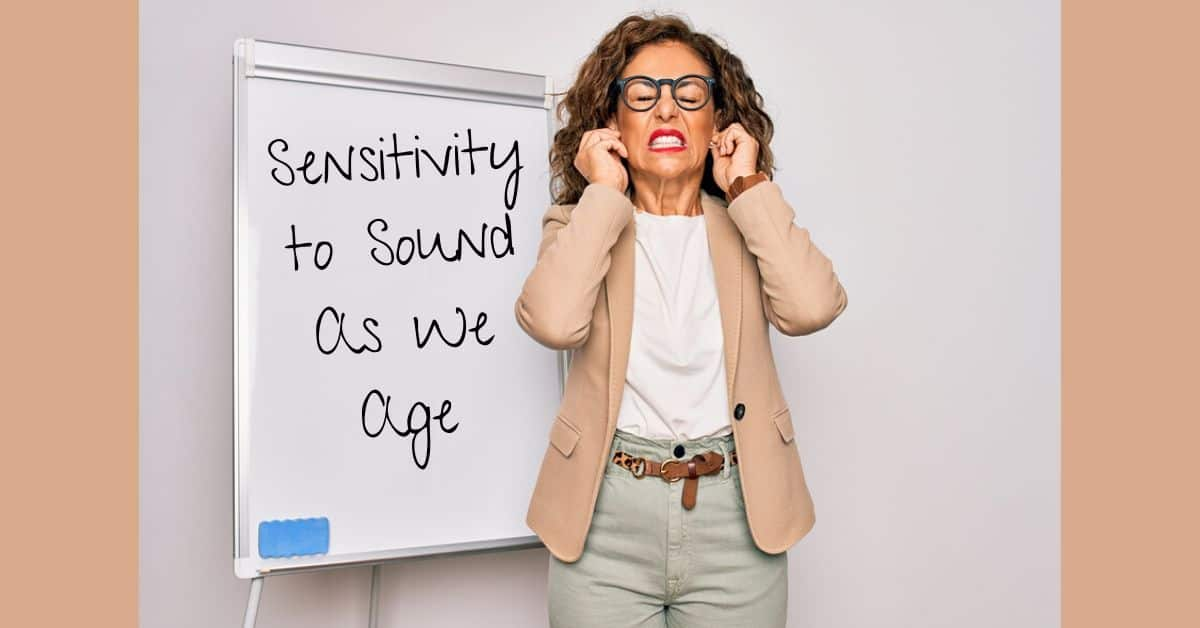 Sensitivity to Sound as We Age