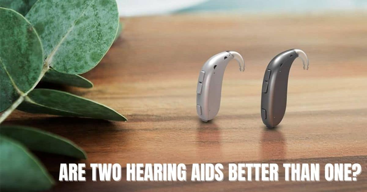 Are two hearing aids better than one?