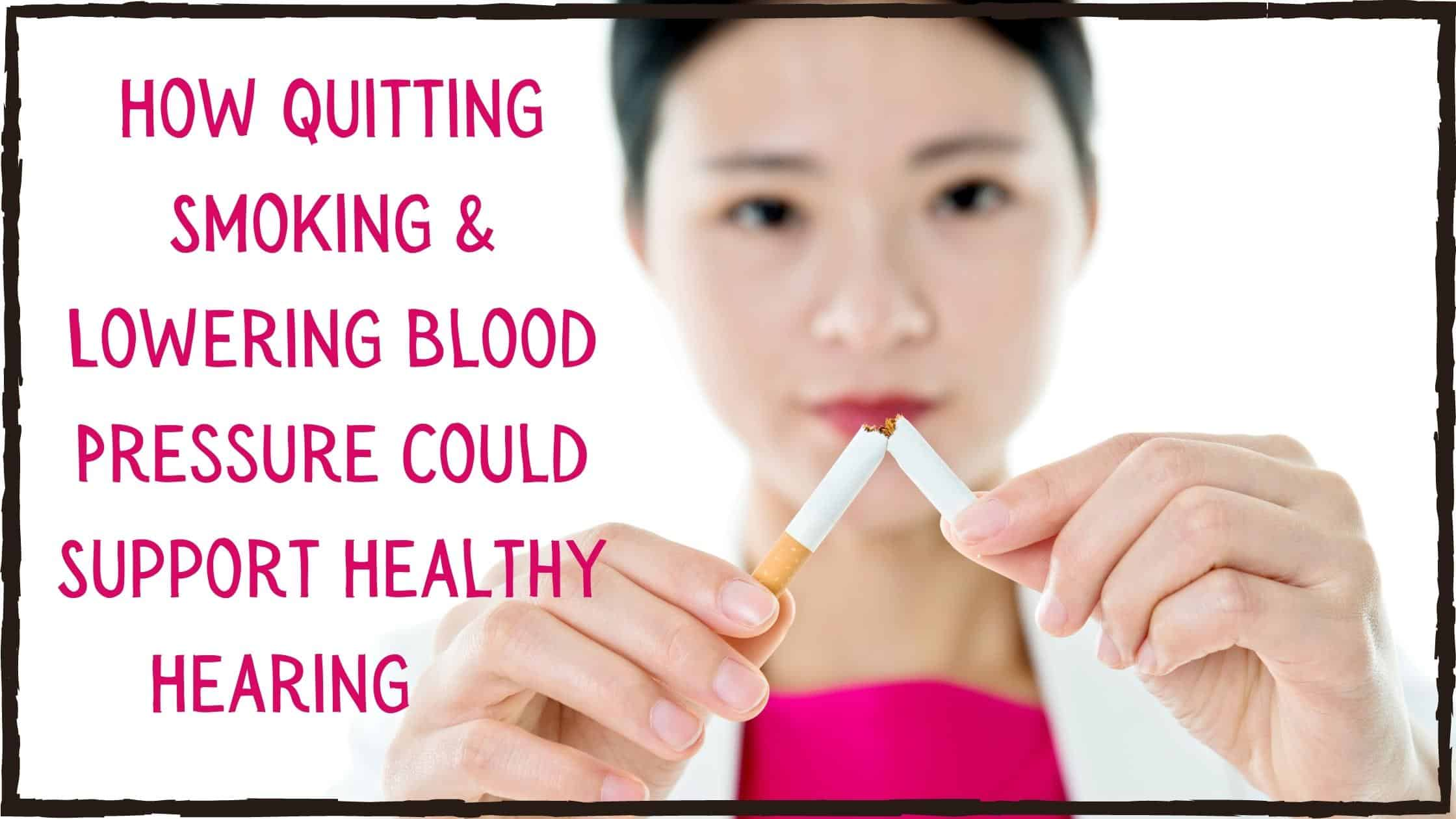 How Quitting Smoking & Lowering Blood Pressure Could Support Healthy Hearing