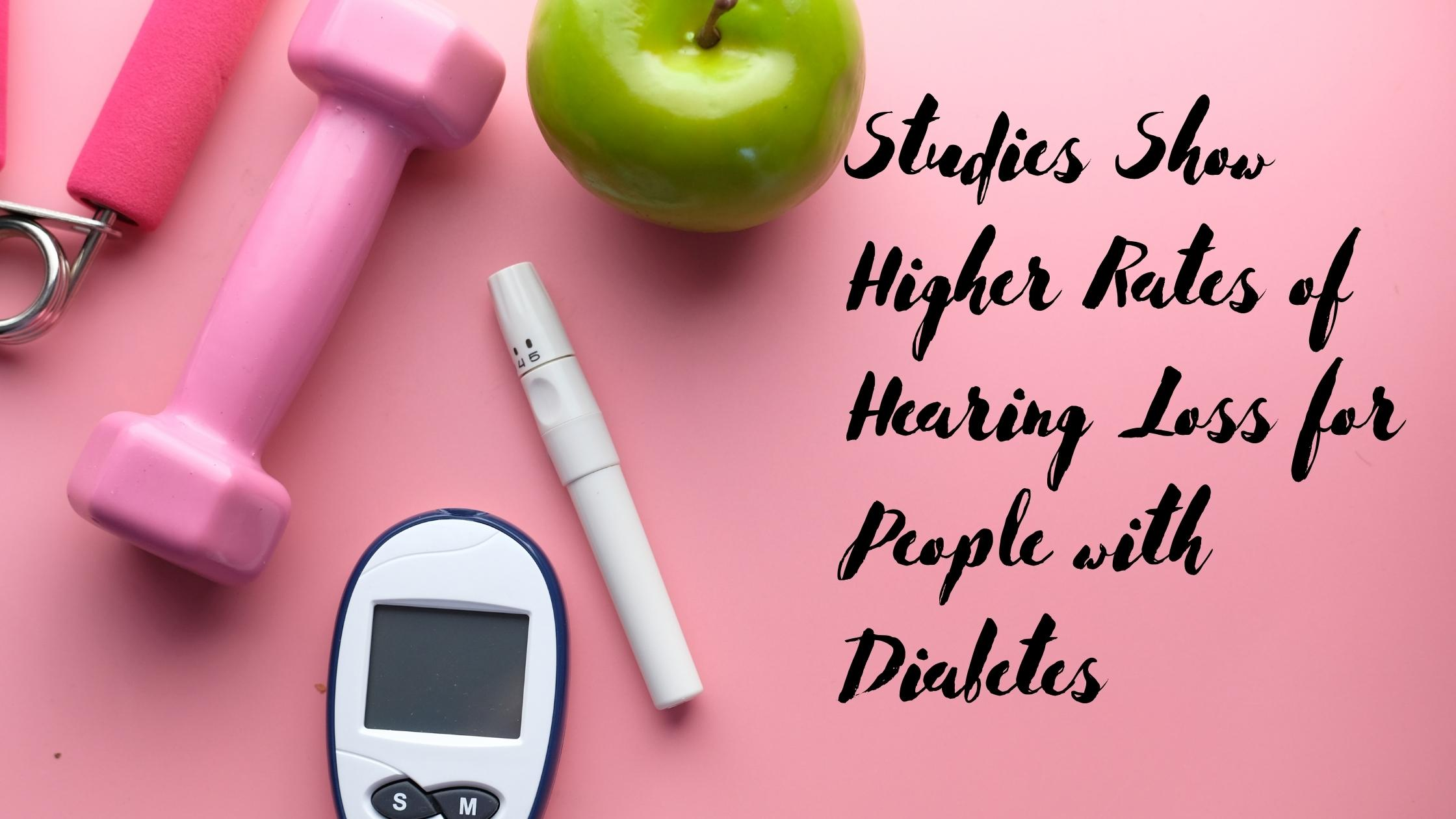 Studies Show Higher Rates of Hearing Loss for People with Diabetes