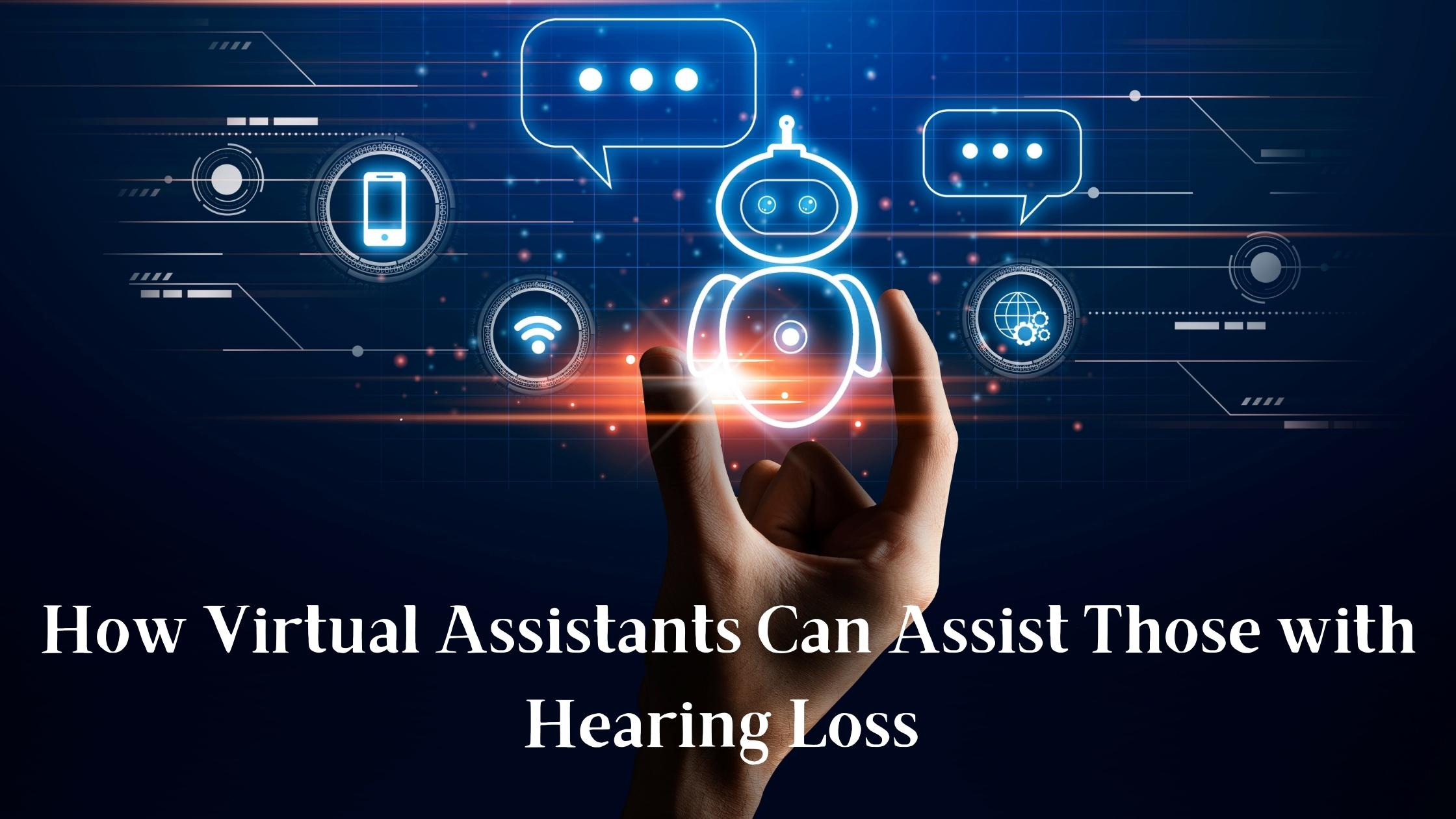 How Virtual Assistants Can Assist Those with Hearing Loss